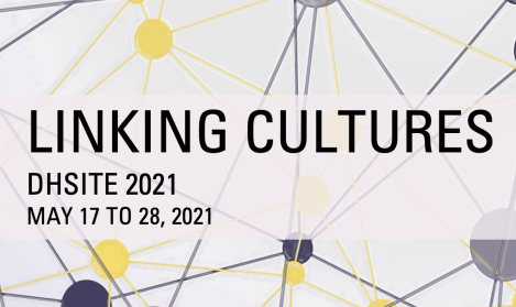 Linking Cultures DHSITE 2021 May 17 to 28, 2021