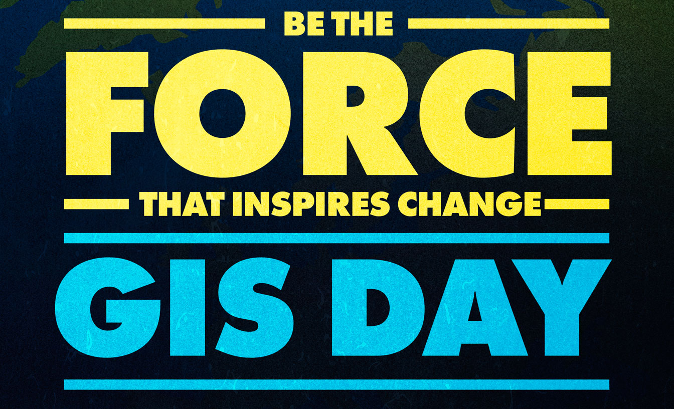 Text says be the force that inspires change. GIS Day